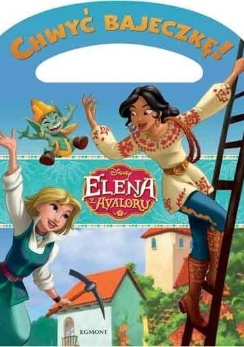 Okładka książki Chwyć Bajeczkę! Elena z Avaloru. Wielka przygoda Eleny i Naomi