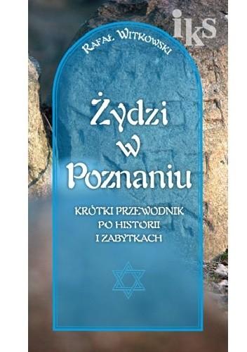 Okładka książki Żydzi w Poznaniu. Krótki przewodnik po historii i zabytkach