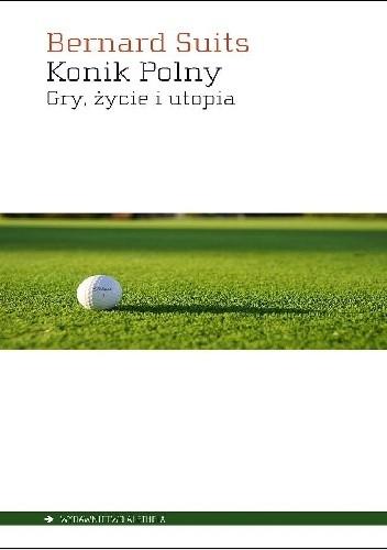 Okładka książki Konik polny. Gry, życie i utopia