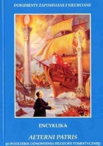 Okładka książki Encyklika Aeterni Patris. O potrzebie odnowienia filozofii tomistycznej