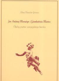 Okładka książki Jan Andrzej Morsztyn i Giambattista Marino. Dialog poetów europejskiego baroku