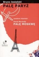 Palę Paryż. Palę Moskwę