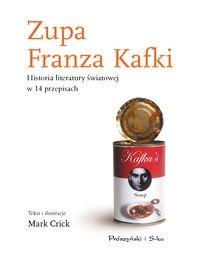 Okładka książki Zupa Franza Kafki. Historia literatury światowej w 14 przepisach kulinarnych