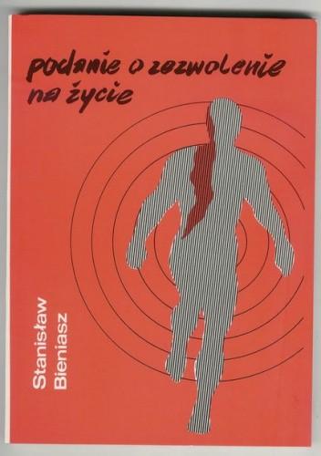 Okładka książki Podanie o zezwolenie na życie - opowiadania - Stanisław Bieniasz