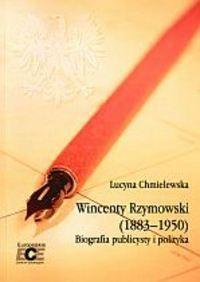 Okładka książki Wincenty Rzymowski (1883-1950). Biografia publicysty i polityka