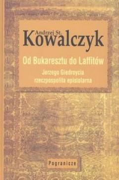 Okładka książki Od Bukaresztu do Laffitów. Jerzego Giedroycia rzeczpospolita epistolarna