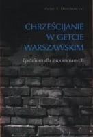 Okładka książki Chrześcijanie w getcie warszawskim. Epitafium dla zapomnianych