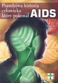 Okładka książki Prawdziwa historia człowieka który pokonał AIDS