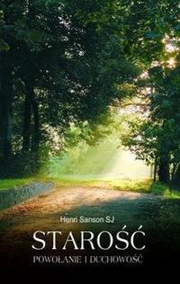 Okładka książki Starość Powołanie i Duchowość - Henri Sanson SJ