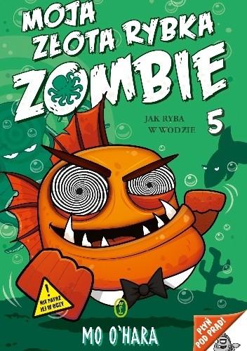 Okładka książki Moja złota rybka zombie. Jak ryba w wodzie