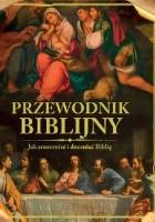 Przewodnik Biblijny. Jak zrozumieć i doceniać Biblię?