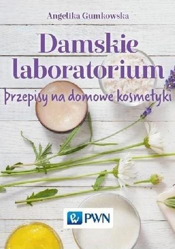 Okładka książki Damskie laboratorium. Przepisy na domowe kosmetyki