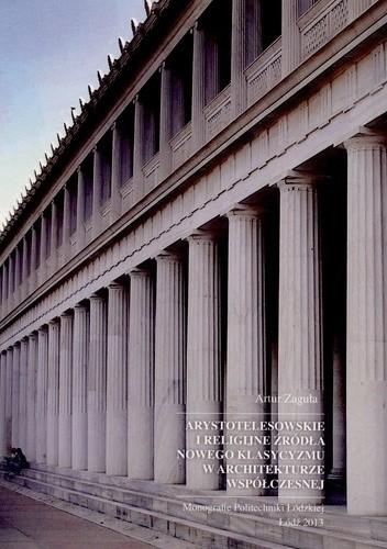 Okładka książki Arystotelesowskie i religijne źródła nowego klasycyzmu w architekturze współczesnej