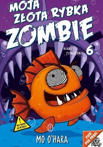 Okładka książki Moja złota rybka zombie. Karp jurajski