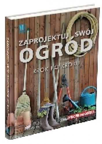 Okładka książki Zaprojektuj swój ogród krok po kroku
