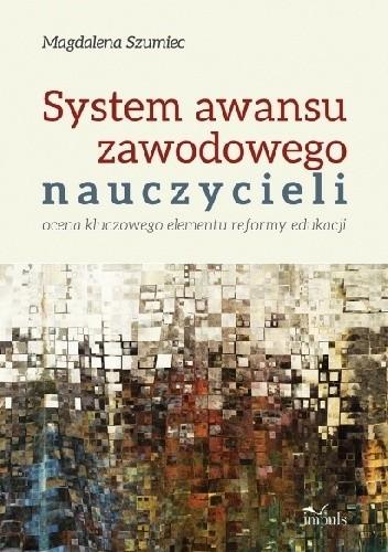 Okładka książki System awansu zawodowego nauczycieli Ocena kluczowego elementu reformy edukacji