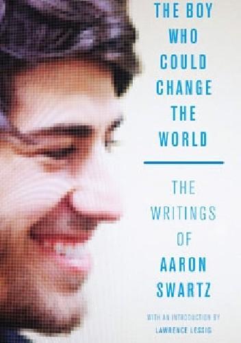 Okładka książki The Boy Who Could Change the World: The Writings of Aaron Swartz