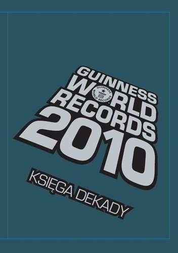 Okładka książki Guinness World Records 2010 Księga Dekady