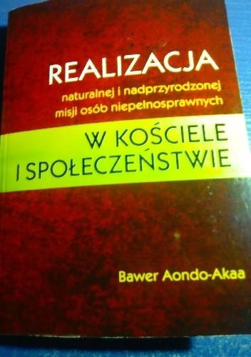 Okładka książki Realizacja naturalnej i nadprzyrodzonej misji osób niepełnosprawnych w Kościele i społeczeństwie