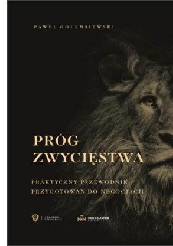 Okładka książki PRÓG ZWYCIĘSTWA. PRAKTYCZNY PRZEWODNIK PRZYGOTOWANIA DO NEGOCJACJI