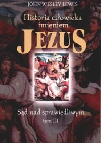 Okładka książki Historia człowieka imieniem Jezus - tom 3. Sąd nad sprawiedliwym