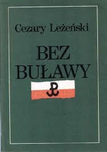 """Okładka książki Bez buławy. Generała """"Grota"""" żołnierski los."""
