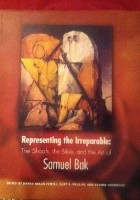 Rapresenting the Irreparable: The Shoah, the Bible and the Art of Samuel Bak