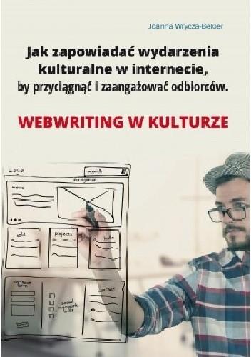 Okładka książki Jak zapowiadać wydarzenia kulturalne w internecie, by przyciągnąć i zaangażować odbiorców. Webwriting w kulturze.