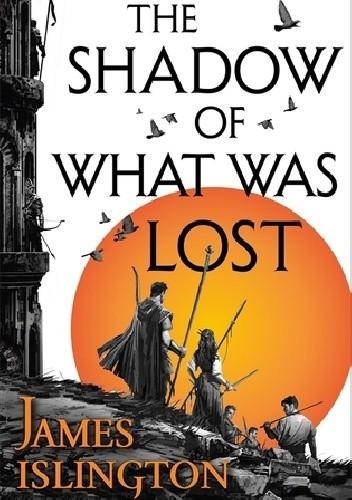 Okładka książki The Shadow of What Was Lost