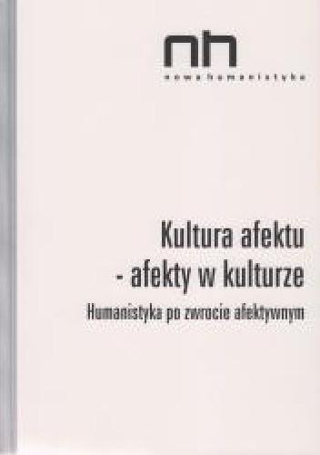 Okładka książki Kultura afektu – afekty w kulturze. Humanistyka po zwrocie afektywnym