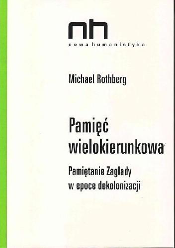 Okładka książki Pamięć wielokierunkowa. Pamiętanie Zagłady w epoce dekolonizacji
