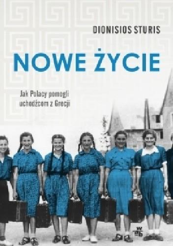 Okładka książki Nowe życie. Jak Polacy pomogli uchodźcom z Grecji
