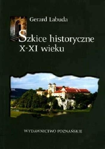 Okładka książki Szkice historyczne X-XI wieku. Z dziejów organizacji Kościoła w Polsce we wczesnym średniowieczu