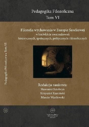 Okładka książki Filozofia wychowania w Europie Środkowej w kontekście uwarunkowań historycznych, społecznych, politycznych i filozoficznych