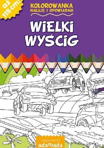 Okładka książki Wielki wyścig Kolorowanka. Maluję i opowiadam