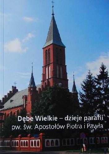 Okładka książki Dębe Wielkie - dzieje parafii pw. św. Apostołów Piotra i Pawła