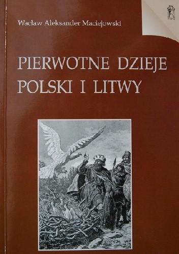 Okładka książki Pierwotne dzieje Polski i Litwy