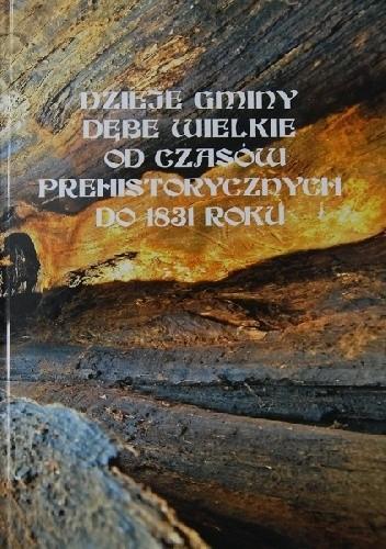Okładka książki Dzieje gminy Dębe Wielkie od czasów prehistorycznych do 1831 roku