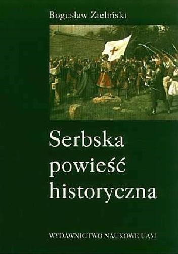 Okładka książki Serbska powieść historyczna: studia nad źródłami, ideami i kierunkami rozwoju