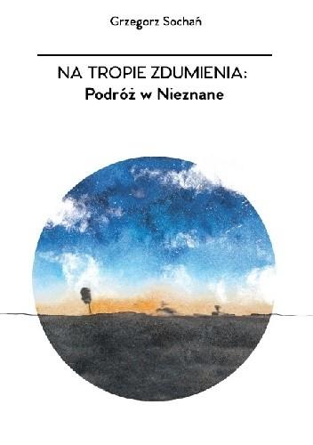 Okładka książki Na tropie zdumienia: Podróż w Nieznane