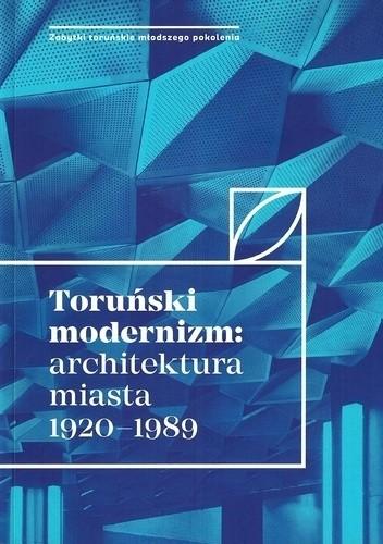Okładka książki Toruński modernizm: architektura miasta 1920-1989