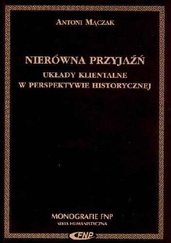 Okładka książki Nierówna przyjaźń. Układy klientalne w perspektywie historycznej