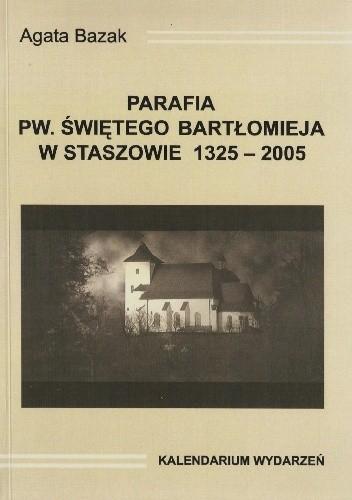 Okładka książki Parafia pw. świętego Bartłomieja w Staszowie w latach 1325-2005. Kalendarium wydarzeń