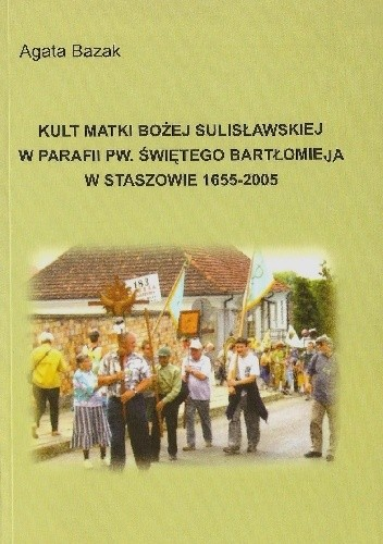 Okładka książki Kult Matki Bożej Sulisławskiej w parafii pw. świętego Bartłomieja w Staszowie w latach 1655-2005