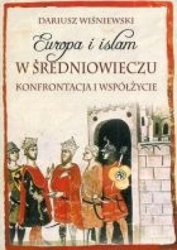 Okładka książki Europa i islam w średniowieczu. Konfrontacja i współżycie