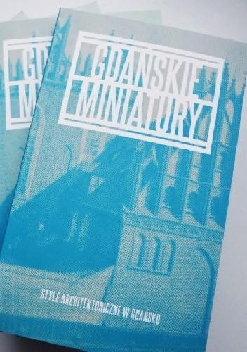 Okładka książki Gdańskie Miniatury. Style architektoniczne w Gdańsku
