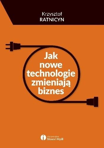 Okładka książki Jak nowe technologie zmieniają biznes