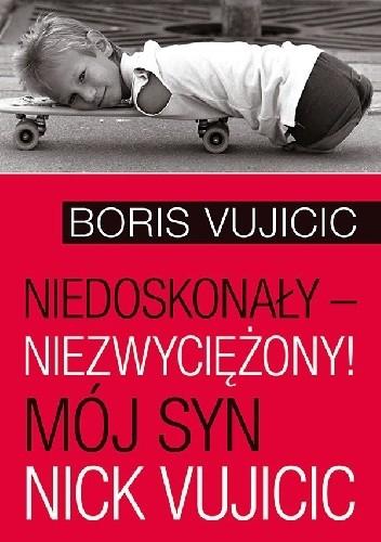Okładka książki Niedoskonały – niezwyciężony! Mój syn Nick Vujicic