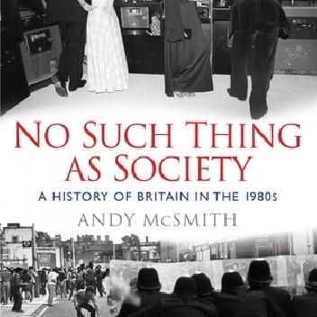 Okładka książki No Such Thing as Society: A History of Britain in the 1980s