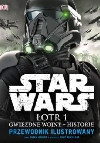 Okładka książki Star Wars. Łotr 1. Gwiezdne wojny – historie. Przewodnik ilustrowany